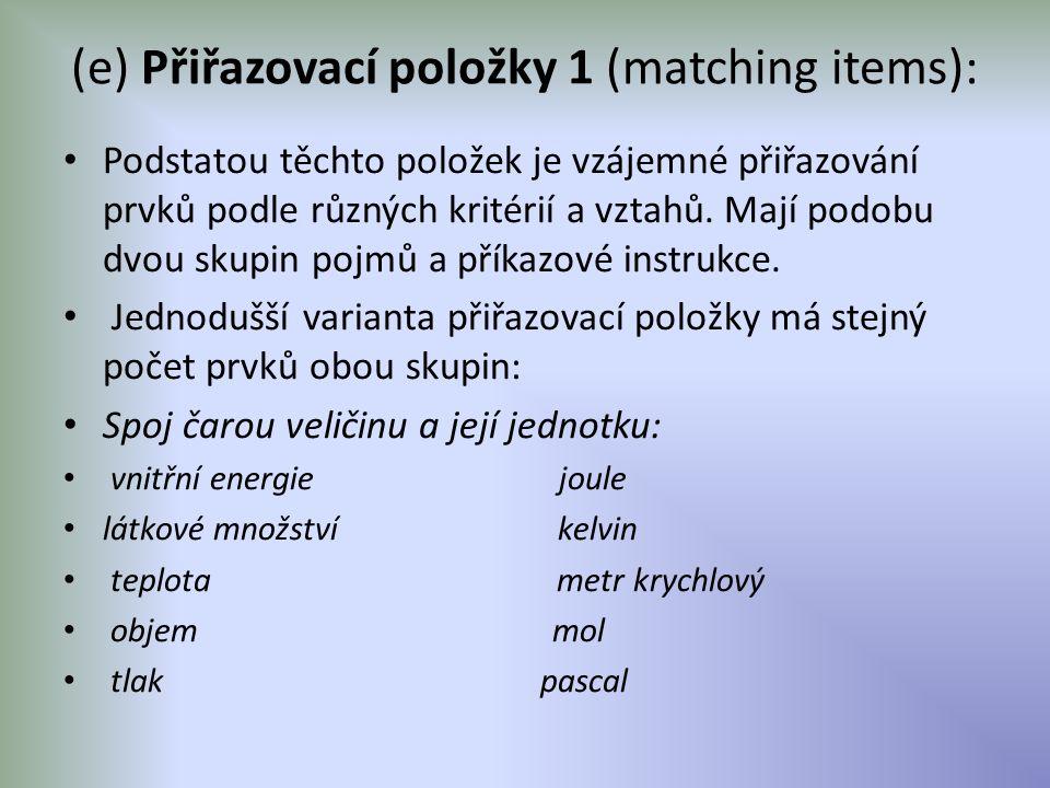 (e) Přiřazovací položky 1 (matching items): Podstatou těchto položek je vzájemné přiřazování prvků podle různých kritérií a vztahů. Mají podobu dvou s