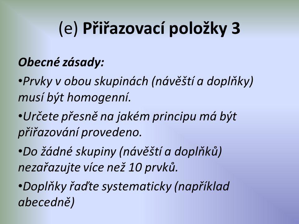 (e) Přiřazovací položky 3 Obecné zásady: Prvky v obou skupinách (návěští a doplňky) musí být homogenní. Určete přesně na jakém principu má být přiřazo