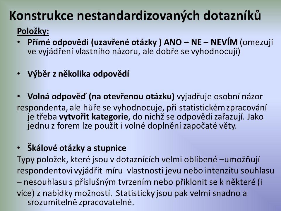 Konstrukce nestandardizovaných dotazníků Položky: Přímé odpovědi (uzavřené otázky ) ANO – NE – NEVÍM (omezují ve vyjádření vlastního názoru, ale dobře