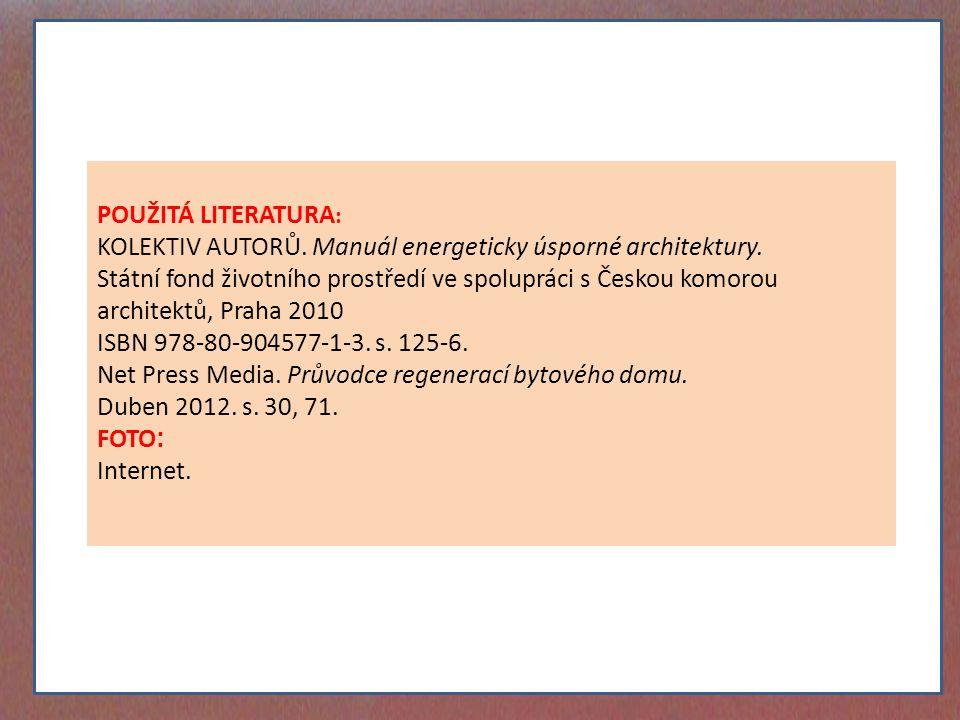 POUŽITÁ LITERATURA : KOLEKTIV AUTORŮ. Manuál energeticky úsporné architektury. Státní fond životního prostředí ve spolupráci s Českou komorou architek