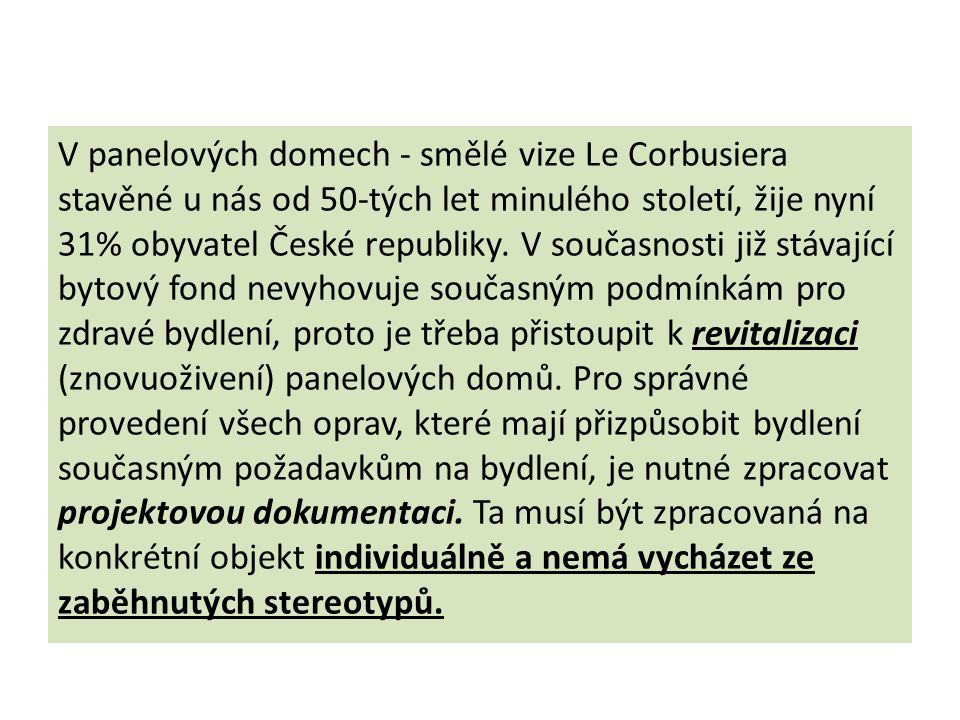 V panelových domech - smělé vize Le Corbusiera stavěné u nás od 50-tých let minulého století, žije nyní 31% obyvatel České republiky. V současnosti ji