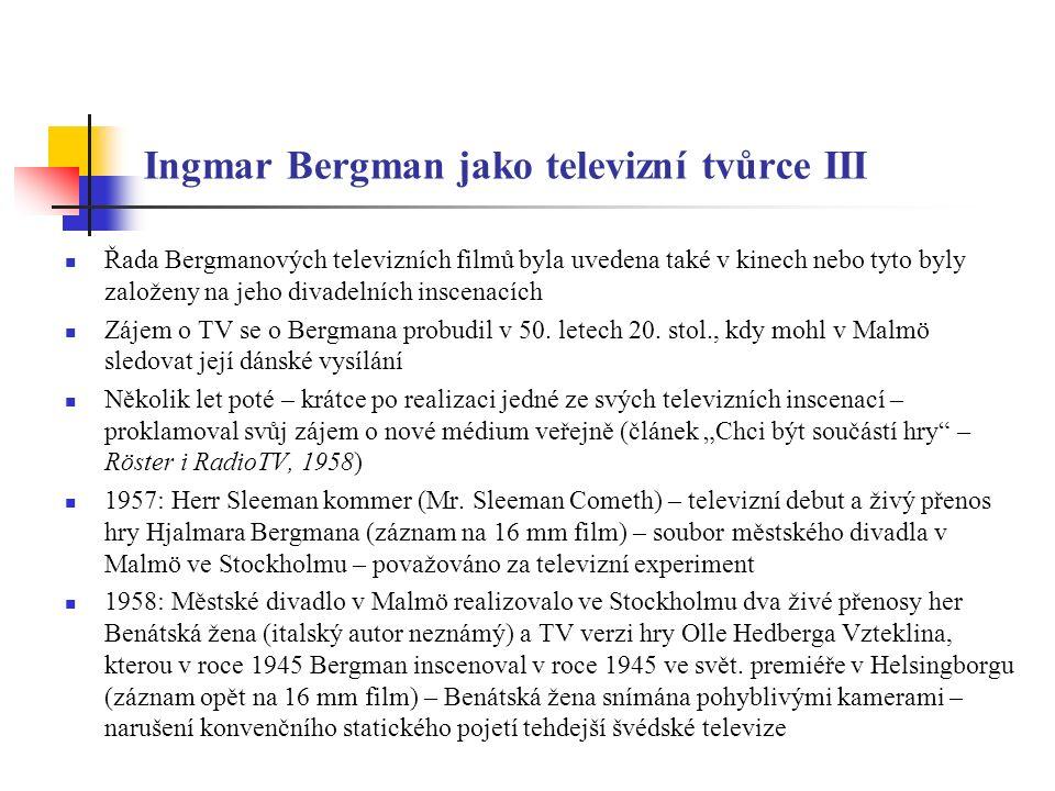 Ingmar Bergman jako televizní tvůrce IV V Bergmanově tvorbě je nutno rozlišovat televizní inscenace divadelních her a Bergmanovy televizní filmy jako takové, které byly často uváděny v (kratších) verzích v kinech celého světa (např.