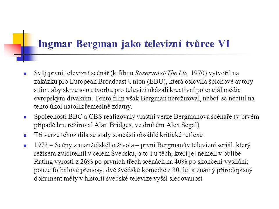 Ingmar Bergman jako televizní tvůrce VII Riten (The Ritual / Obřad, 1969) Fårödokument -Dokument (1979) Kouzelná flétna (1975) Ze života loutek (1979) Hustruskolan (School for Wives, 1983) Fanny a Alexandr (1984) Efter Repetitionen (After the Rehearsal, 1984) Karins Ansikte (1985) Dva blažení (1986), Dobrá vůle (1991 – Bille August), - Jesse Kalin, Klepikov Nedělňátka (1992 – D.