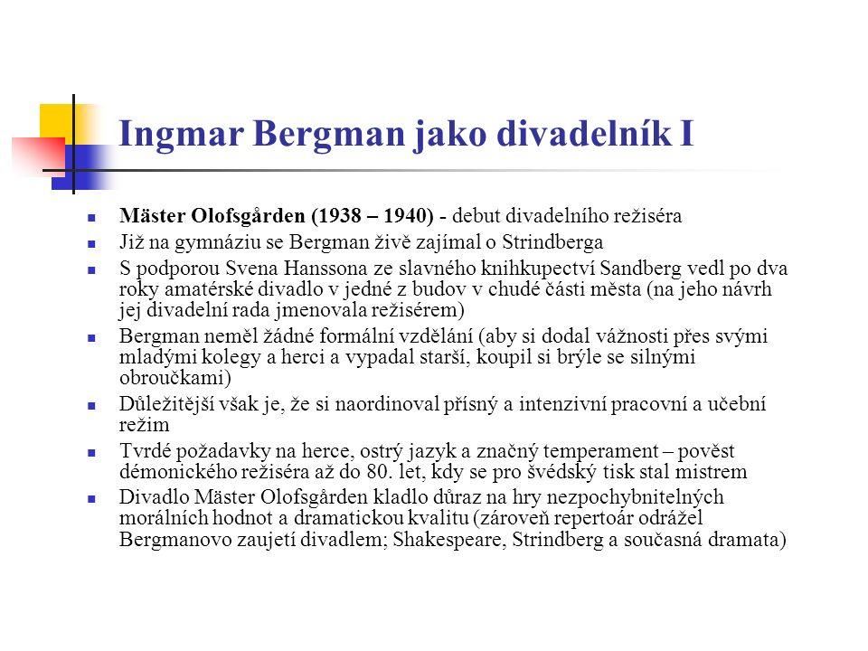 """Ingmar Bergman jako divadelník II 1940 – 1944: Studentské divadlo, the Civic Center Theatre, The Dramatists Studio 1944 – 1946: Hälsingborgské městské divadlo 1946 – 1950: Göteborg 1950: Stockholm (mezihra) 1952 – 1958: Městské divadlo v Malmö 1961: Dramaten (mezihra) a Královská opera 1963 – 1976: Dramaten: """"2."""