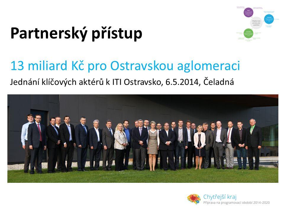 Partnerský přístup 13 miliard Kč pro Ostravskou aglomeraci Jednání klíčových aktérů k ITI Ostravsko, 6.5.2014, Čeladná