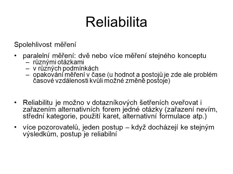 Reliabilita Spolehlivost měření paralelní měření: dvě nebo více měření stejného konceptu –různými otázkami –v různých podmínkách –opakování měření v č