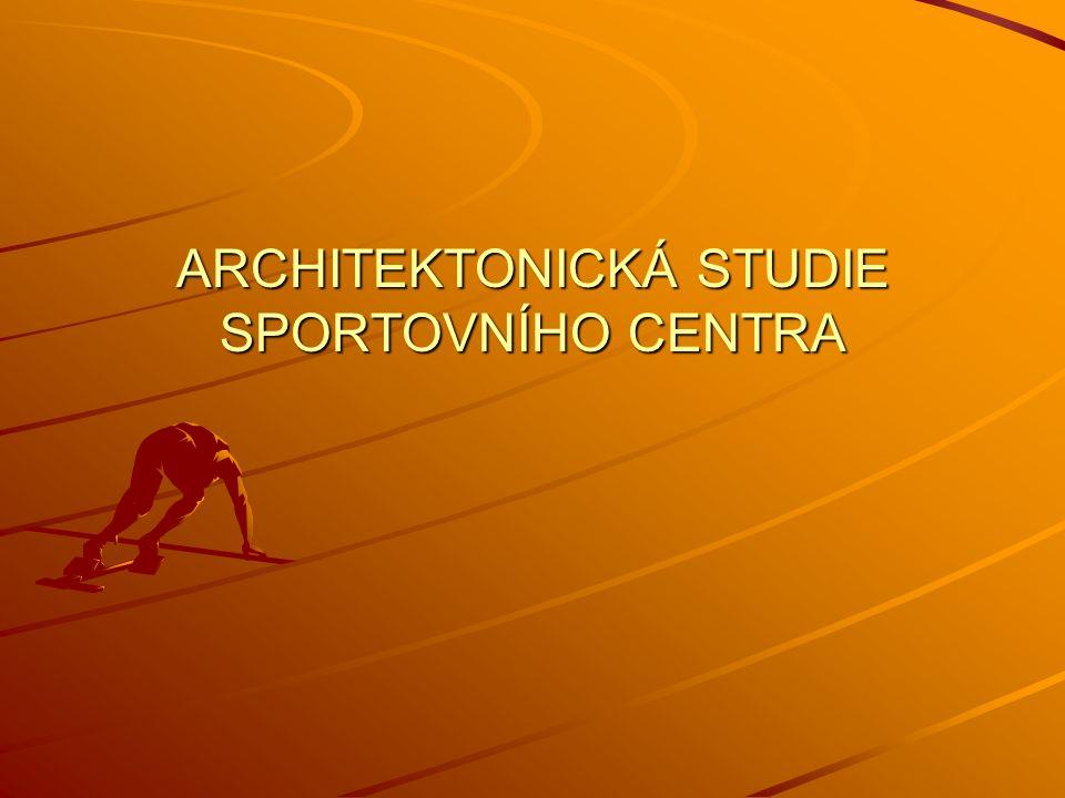 ARCHITEKTONICKÁ STUDIE SPORTOVNÍHO CENTRA