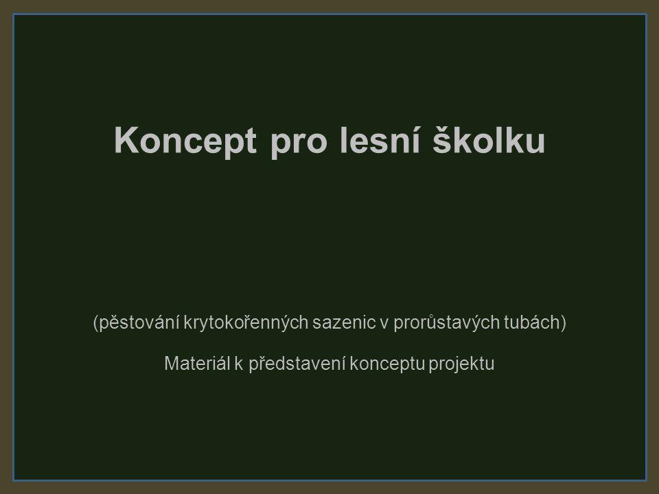 Koncept pro lesní školku (pěstování krytokořenných sazenic v prorůstavých tubách) Materiál k představení konceptu projektu