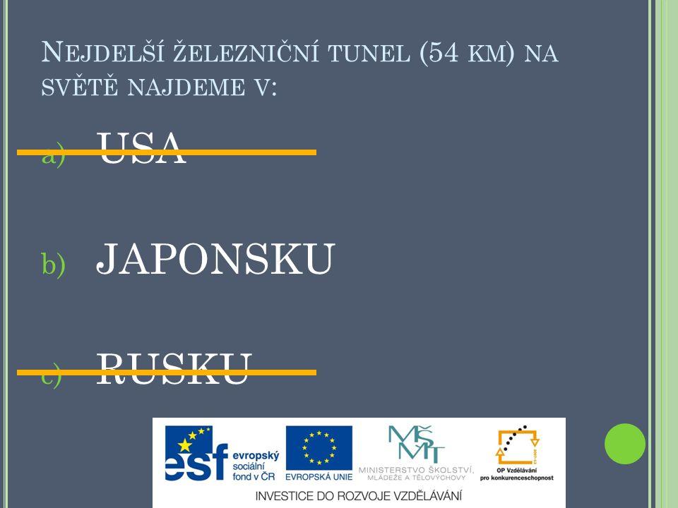 N EJDELŠÍ ŽELEZNIČNÍ TUNEL (54 KM ) NA SVĚTĚ NAJDEME V : a) USA b) JAPONSKU c) RUSKU