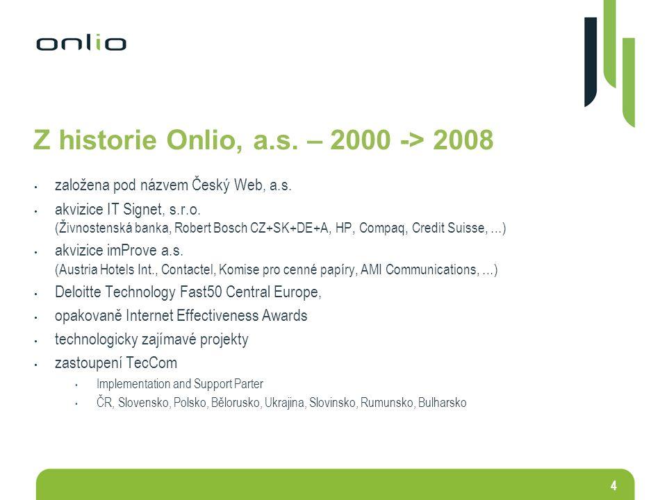 4 Z historie Onlio, a.s. – 2000 -> 2008 založena pod názvem Český Web, a.s. akvizice IT Signet, s.r.o. (Živnostenská banka, Robert Bosch CZ+SK+DE+A, H