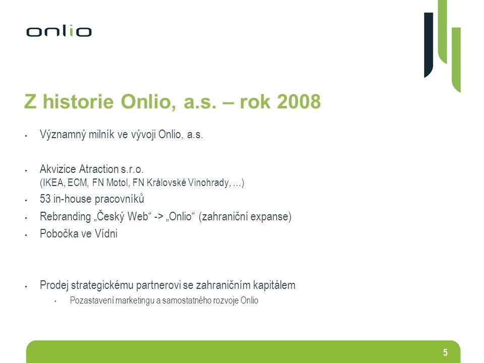 5 Z historie Onlio, a.s. – rok 2008 Významný milník ve vývoji Onlio, a.s. Akvizice Atraction s.r.o. (IKEA, ECM, FN Motol, FN Královské Vinohrady, …) 5