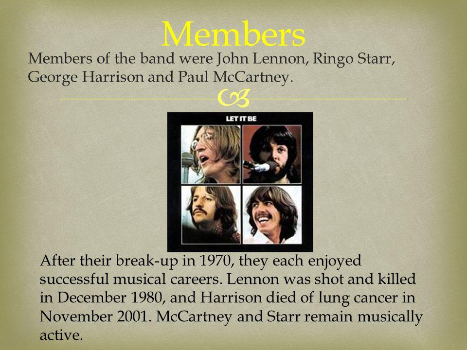  Members of the band were John Lennon, Ringo Starr, George Harrison and Paul McCartney.