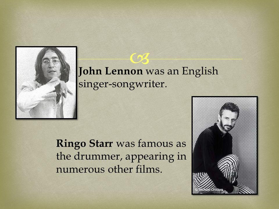  John Lennon was an English singer-songwriter.
