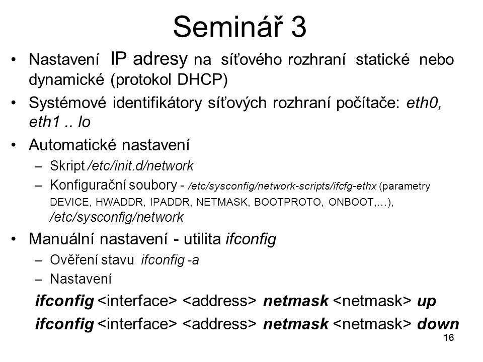 16 Nastavení IP adresy na síťového rozhraní statické nebo dynamické (protokol DHCP) Systémové identifikátory síťových rozhraní počítače: eth0, eth1..