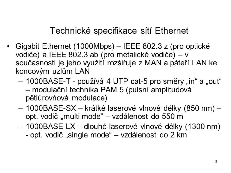 """3 Technické specifikace sítí Ethernet Gigabit Ethernet (1000Mbps) – IEEE 802.3 z (pro optické vodiče) a IEEE 802.3 ab (pro metalické vodiče) – v současnosti je jeho využití rozšiřuje z MAN a páteří LAN ke koncovým uzlům LAN –1000BASE-T - používá 4 UTP cat-5 pro směry """"in a """"out – modulační technika PAM 5 (pulsní amplitudová pětiúrovňová modulace) –1000BASE-SX – krátké laserové vlnové délky (850 nm) – opt."""