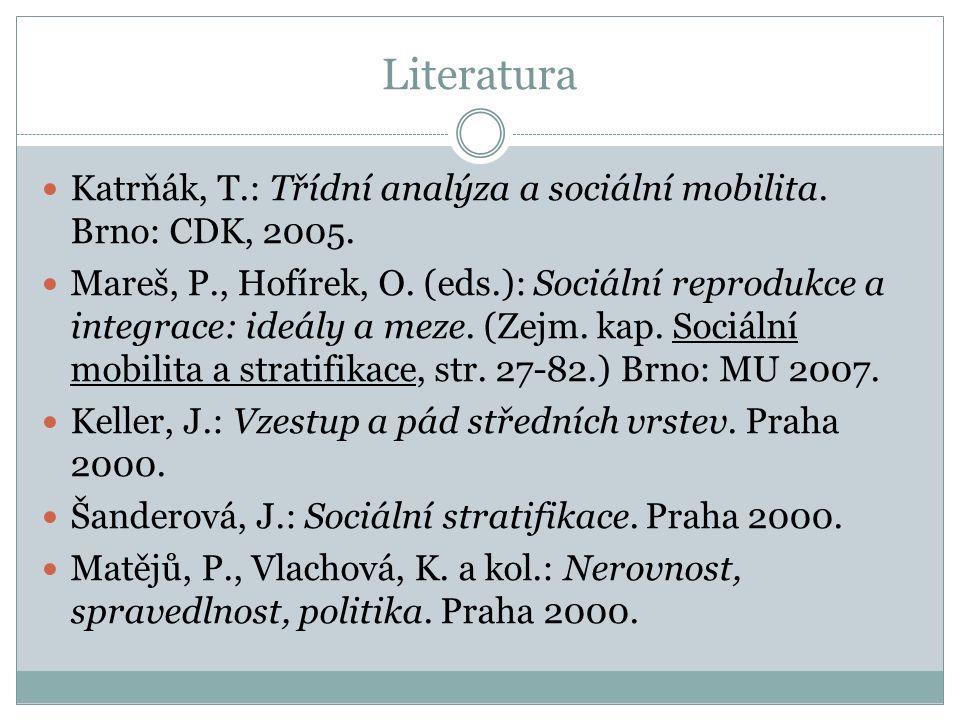 Literatura Katrňák, T.: Třídní analýza a sociální mobilita. Brno: CDK, 2005. Mareš, P., Hofírek, O. (eds.): Sociální reprodukce a integrace: ideály a