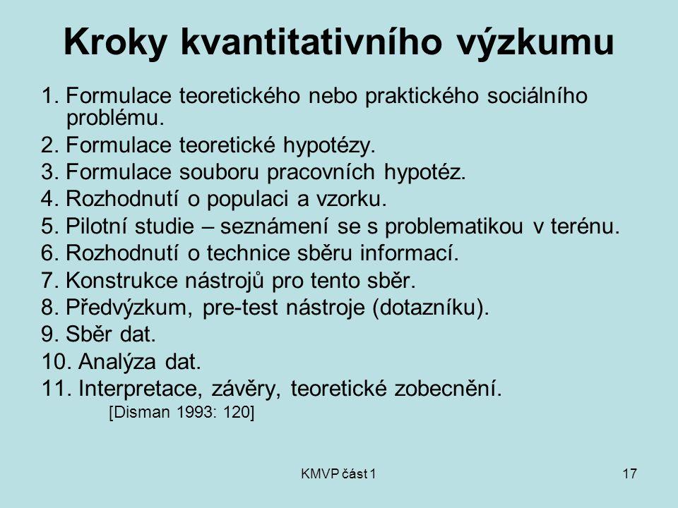 KMVP část 117 Kroky kvantitativního výzkumu 1. Formulace teoretického nebo praktického sociálního problému. 2. Formulace teoretické hypotézy. 3. Formu