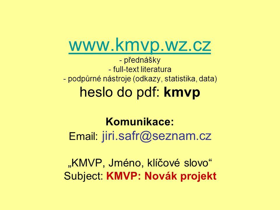 www.kmvp.wz.cz www.kmvp.wz.cz - přednášky - full-text literatura - podpůrné nástroje (odkazy, statistika, data) heslo do pdf: kmvp Komunikace: Email: