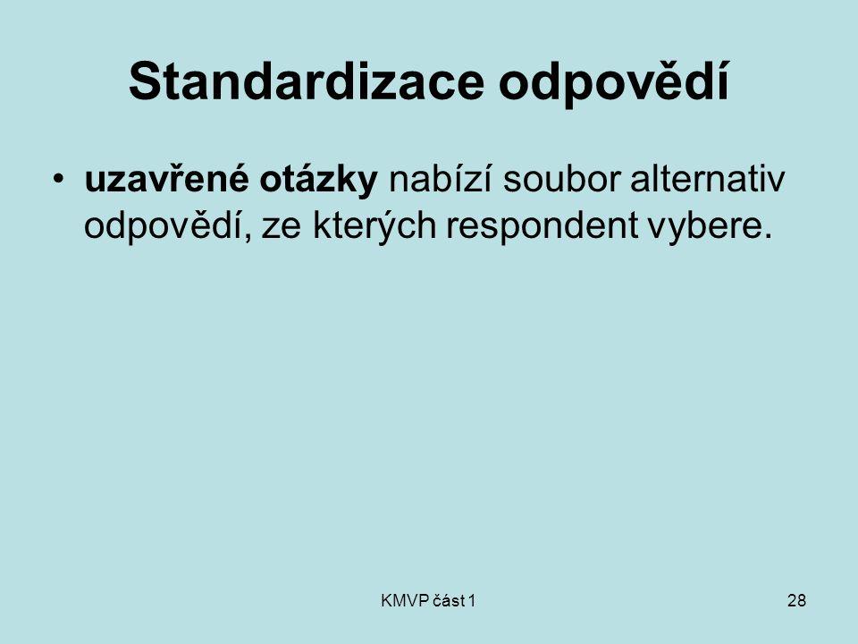 KMVP část 128 Standardizace odpovědí uzavřené otázky nabízí soubor alternativ odpovědí, ze kterých respondent vybere.
