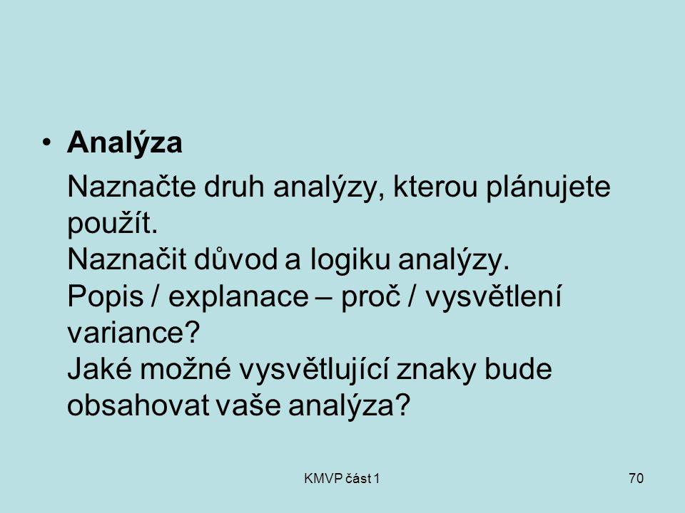 KMVP část 170 Analýza Naznačte druh analýzy, kterou plánujete použít. Naznačit důvod a logiku analýzy. Popis / explanace – proč / vysvětlení variance?