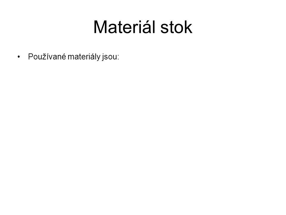 Materiál stok Používané materiály jsou: