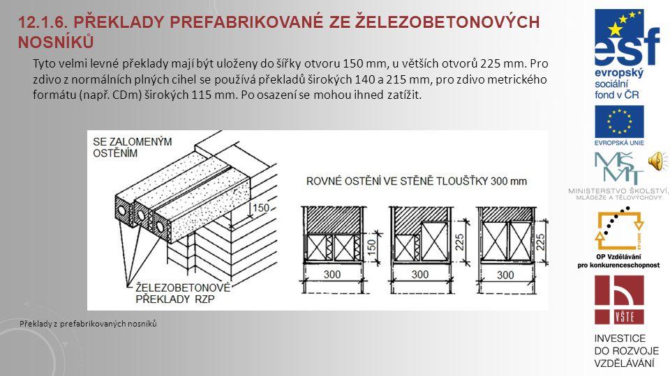 12.1.5. PŘEKLADY Z LEHKÝCH BETONŮ Překlady z lehkých betonů Ploché nosné pórobetonové překlady jsou nosné prvky vyztužené svařenou betonářskou výztuží