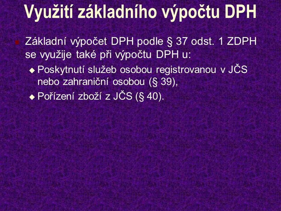 Využití základního výpočtu DPH Základní výpočet DPH podle § 37 odst. 1 ZDPH se využije také při výpočtu DPH u:  Poskytnutí služeb osobou registrovano