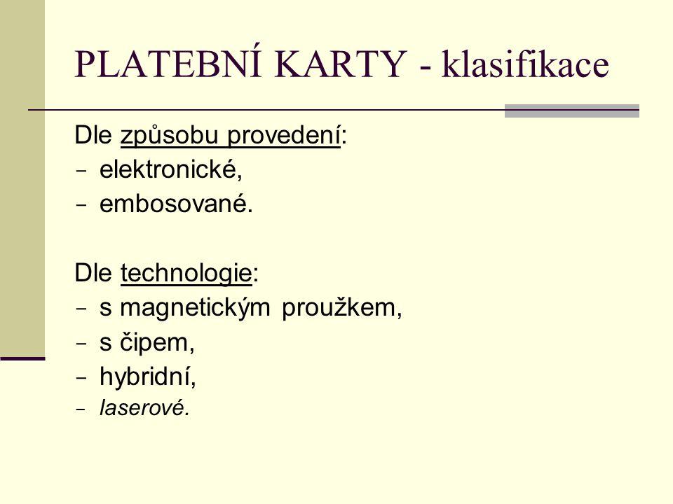 PLATEBNÍ KARTY - klasifikace Dle způsobu provedení:  elektronické,  embosované. Dle technologie:  s magnetickým proužkem,  s čipem,  hybridní, 
