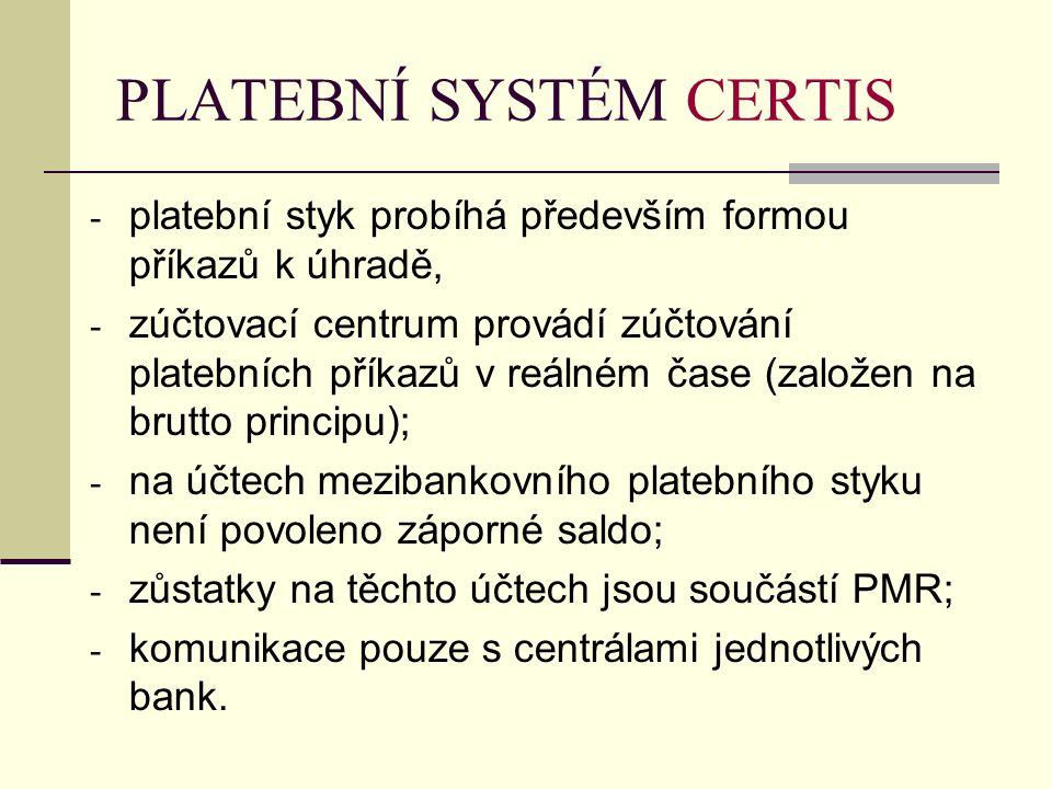 PLATEBNÍ SYSTÉM CERTIS - platební styk probíhá především formou příkazů k úhradě, - zúčtovací centrum provádí zúčtování platebních příkazů v reálném č