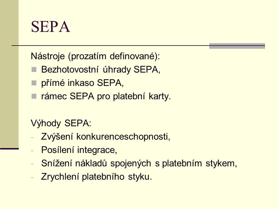 SEPA Nástroje (prozatím definované): Bezhotovostní úhrady SEPA, přímé inkaso SEPA, rámec SEPA pro platební karty. Výhody SEPA: - Zvýšení konkurencesch