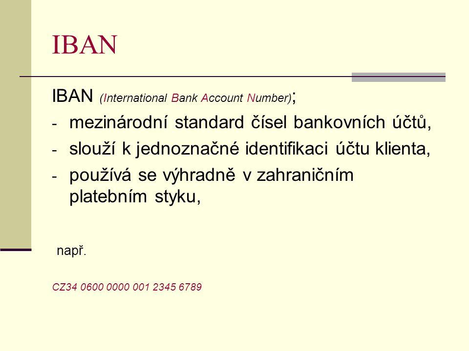 IBAN IBAN (International Bank Account Number) ; - mezinárodní standard čísel bankovních účtů, - slouží k jednoznačné identifikaci účtu klienta, - použ