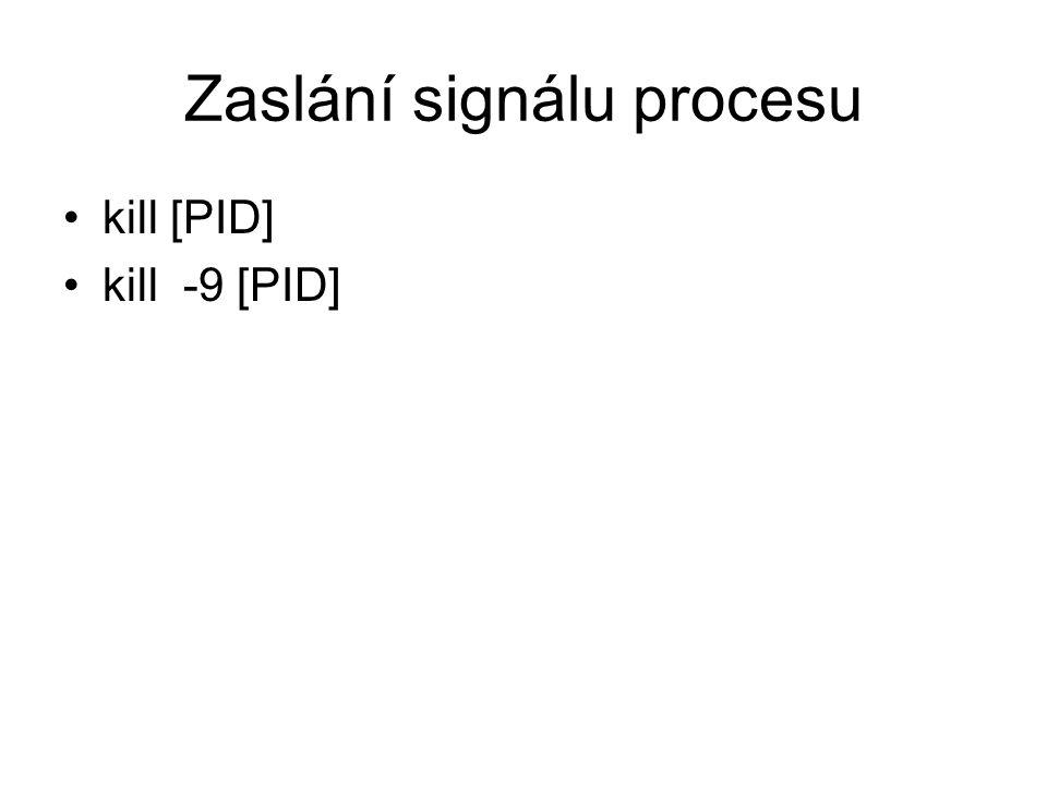 Zaslání signálu procesu kill [PID] kill -9 [PID]