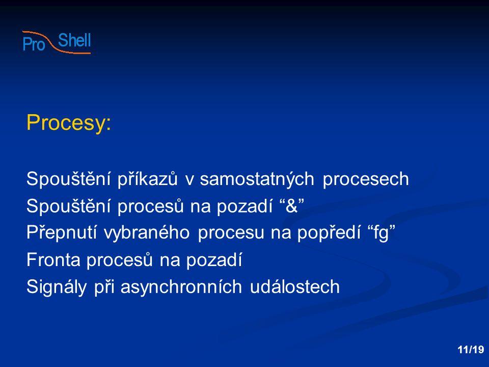 """Spouštění příkazů v samostatných procesech Spouštění procesů na pozadí """"&"""" Přepnutí vybraného procesu na popředí """"fg"""" 11/19 Procesy: Fronta procesů na"""
