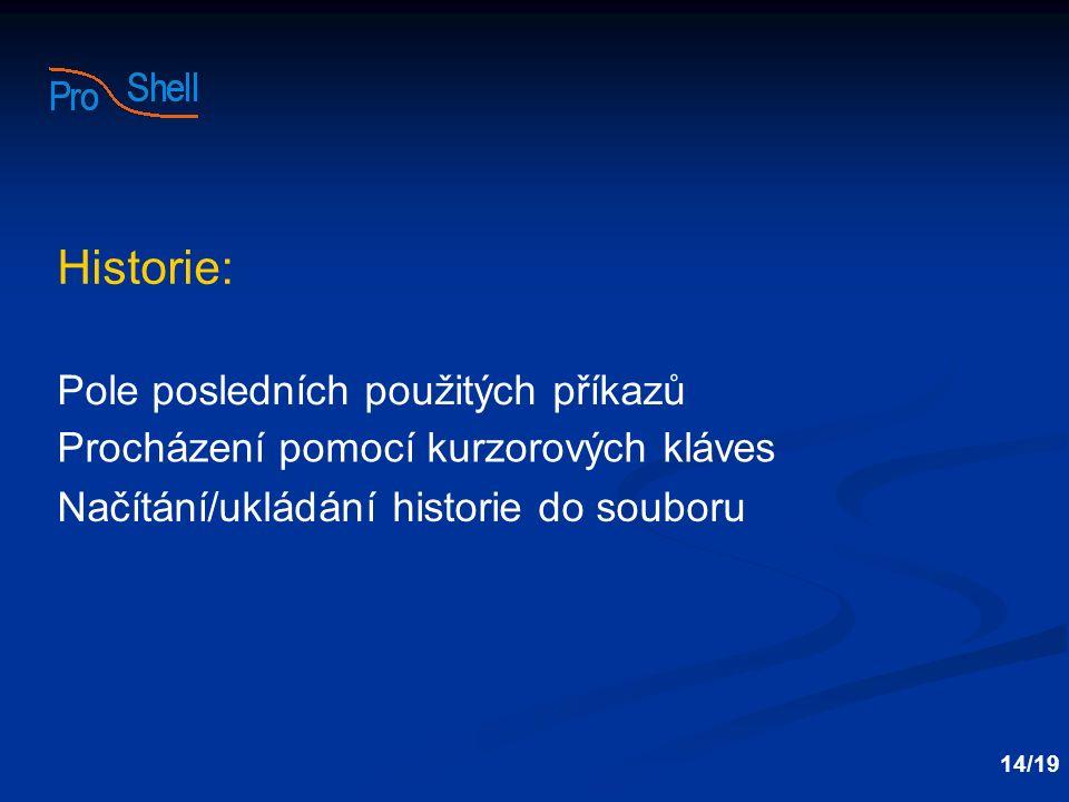 Pole posledních použitých příkazů Procházení pomocí kurzorových kláves Načítání/ukládání historie do souboru 14/19 Historie: