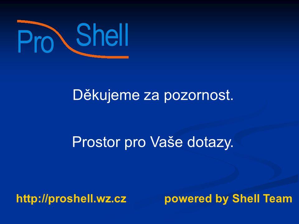powered by Shell Teamhttp://proshell.wz.cz Prostor pro Vaše dotazy. Děkujeme za pozornost.