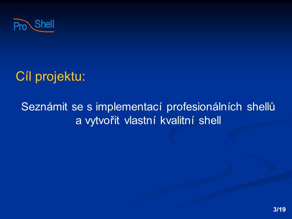 Cíl projektu: Seznámit se s implementací profesionálních shellů a vytvořit vlastní kvalitní shell 3/19