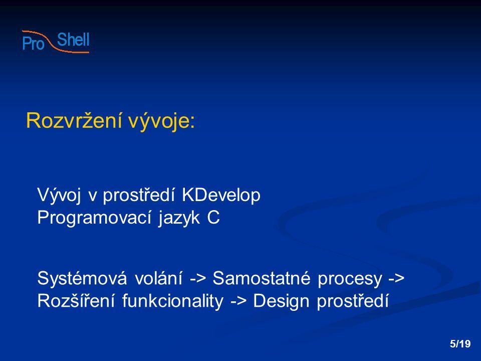 Vývoj v prostředí KDevelop Programovací jazyk C 5/19 Rozvržení vývoje: Systémová volání -> Samostatné procesy -> Rozšíření funkcionality -> Design pro