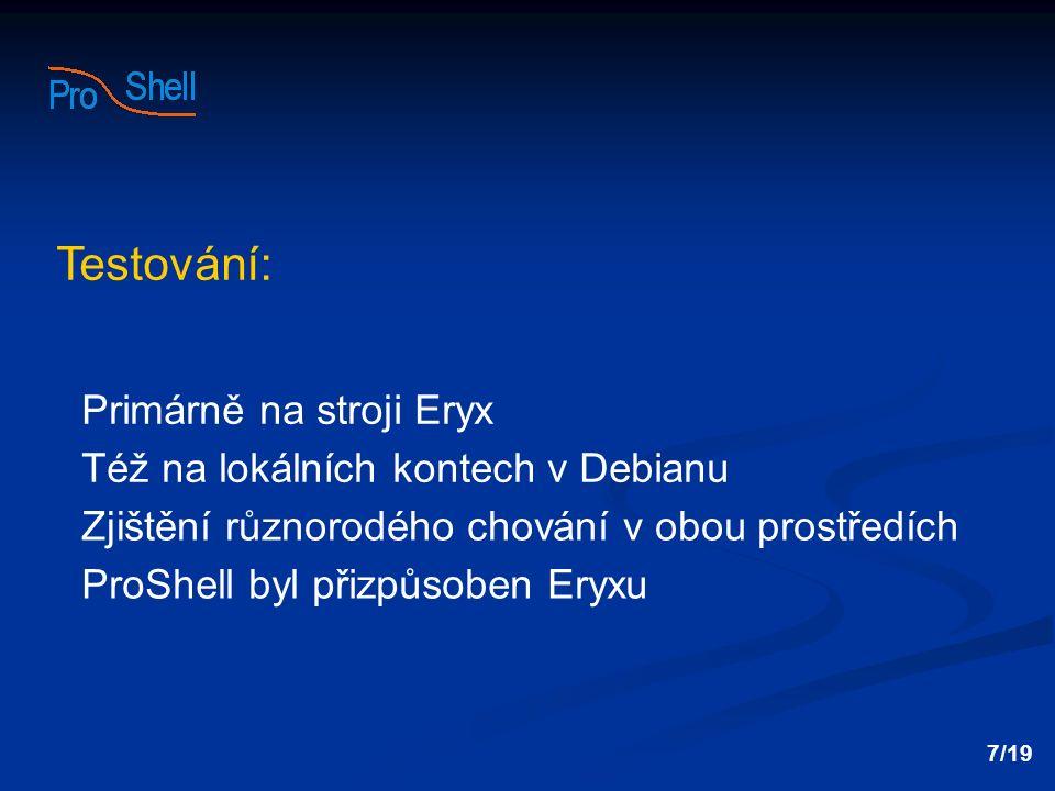 Primárně na stroji Eryx Též na lokálních kontech v Debianu Zjištění různorodého chování v obou prostředích ProShell byl přizpůsoben Eryxu 7/19 Testová