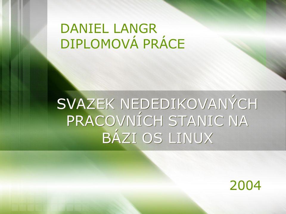 SVAZEK NEDEDIKOVANÝCH PRACOVNÍCH STANIC NA BÁZI OS LINUX DANIEL LANGR DIPLOMOVÁ PRÁCE 2004