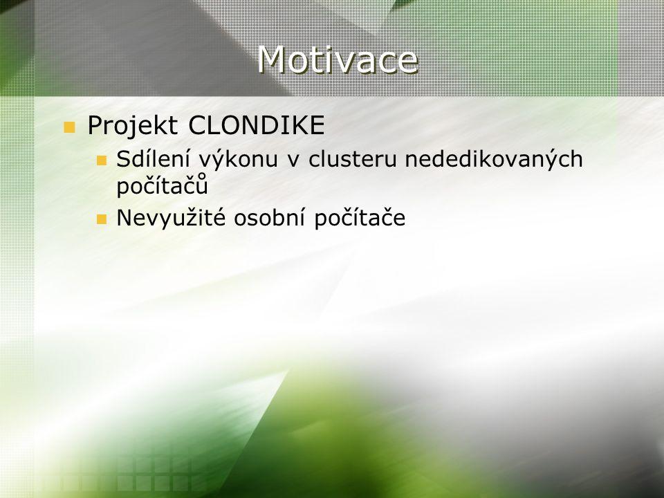 Motivace Projekt CLONDIKE Sdílení výkonu v clusteru nededikovaných počítačů Nevyužité osobní počítače