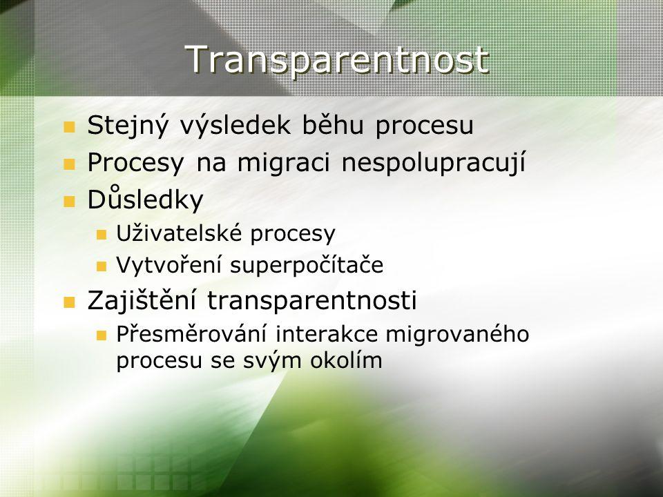 Transparentnost Stejný výsledek běhu procesu Procesy na migraci nespolupracují Důsledky Uživatelské procesy Vytvoření superpočítače Zajištění transpar