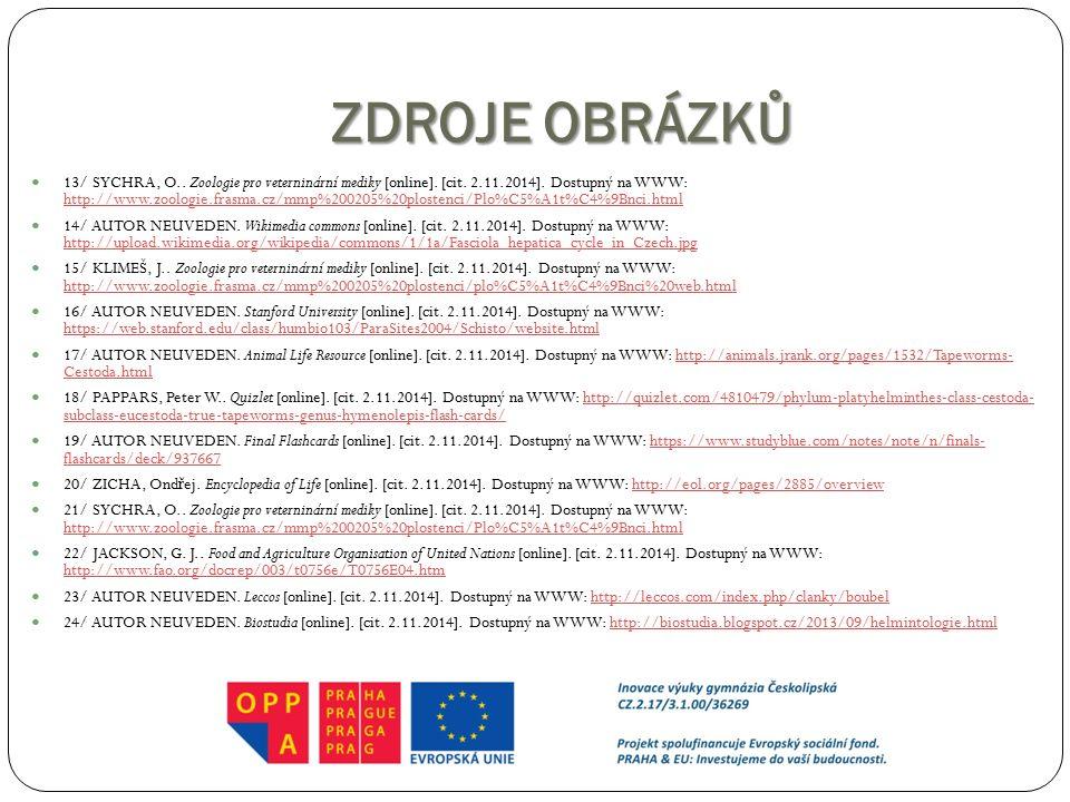 ZDROJE OBRÁZKŮ 13/ SYCHRA, O.. Zoologie pro veterninární mediky [online]. [cit. 2.11.2014]. Dostupný na WWW: http://www.zoologie.frasma.cz/mmp%200205%
