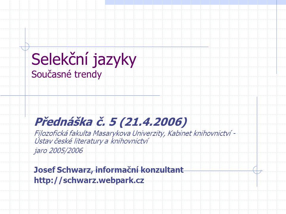Selekční jazyky Současné trendy Přednáška č. 5 (21.4.2006) Filozofická fakulta Masarykova Univerzity, Kabinet knihovnictví - Ústav české literatury a