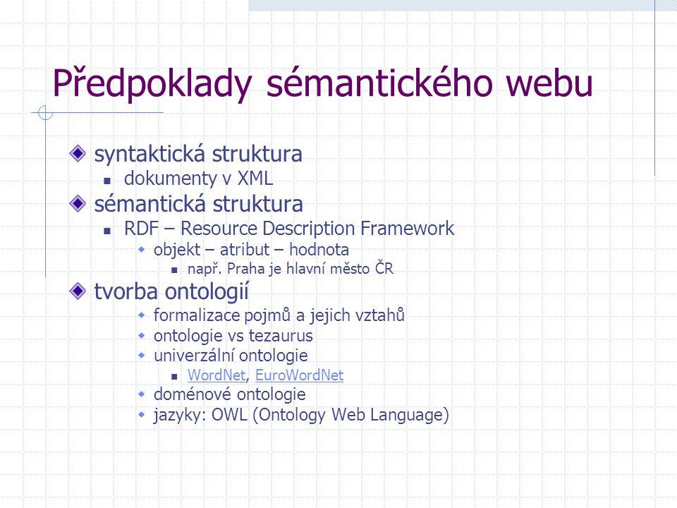 Předpoklady sémantického webu syntaktická struktura dokumenty v XML sémantická struktura RDF – Resource Description Framework  objekt – atribut – hod