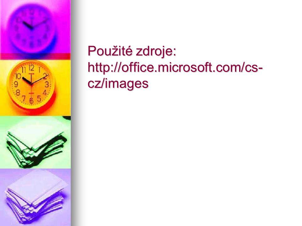 Použité zdroje: http://office.microsoft.com/cs- cz/images