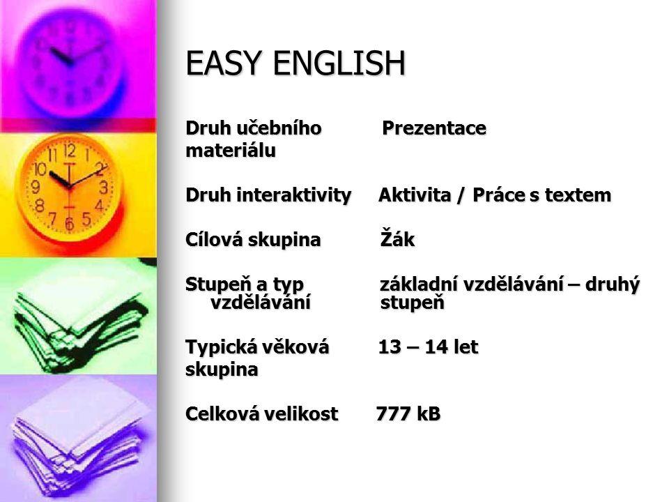 EASY ENGLISH Druh učebního Prezentace materiálu Druh interaktivity Aktivita / Práce s textem Cílová skupina Žák Stupeň a typ základní vzdělávání – dru
