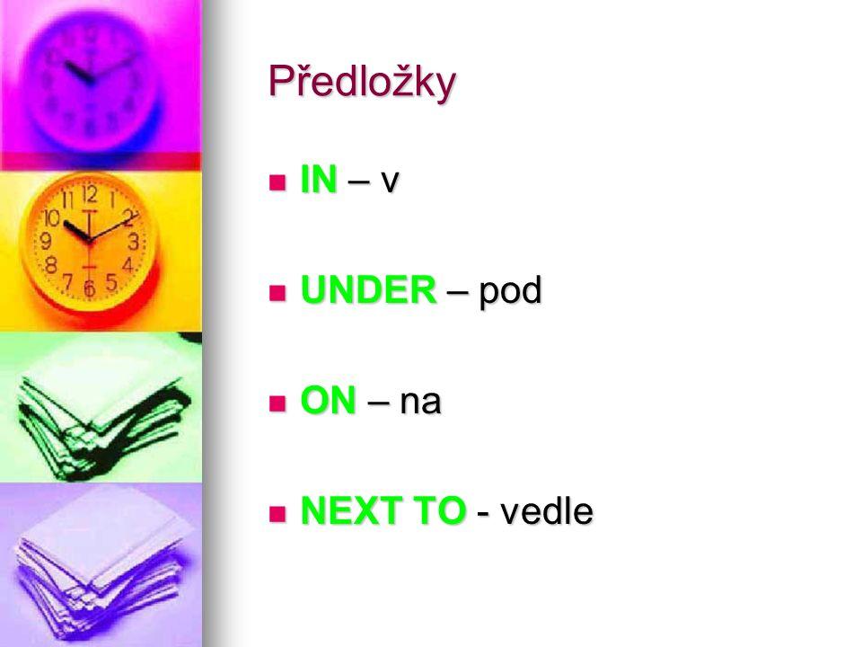 Předložky IN – v IN – v UNDER – pod UNDER – pod ON – na ON – na NEXT TO - vedle NEXT TO - vedle