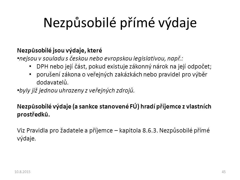 Nezpůsobilé přímé výdaje Nezpůsobilé jsou výdaje, které nejsou v souladu s českou nebo evropskou legislativou, např.: DPH nebo její část, pokud existu