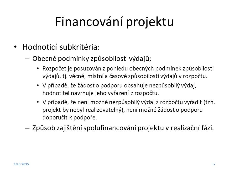 Financování projektu Hodnoticí subkritéria: – Obecné podmínky způsobilosti výdajů; Rozpočet je posuzován z pohledu obecných podmínek způsobilosti výda