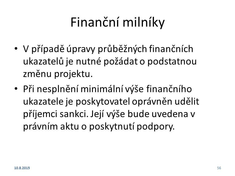 Finanční milníky V případě úpravy průběžných finančních ukazatelů je nutné požádat o podstatnou změnu projektu. Při nesplnění minimální výše finančníh